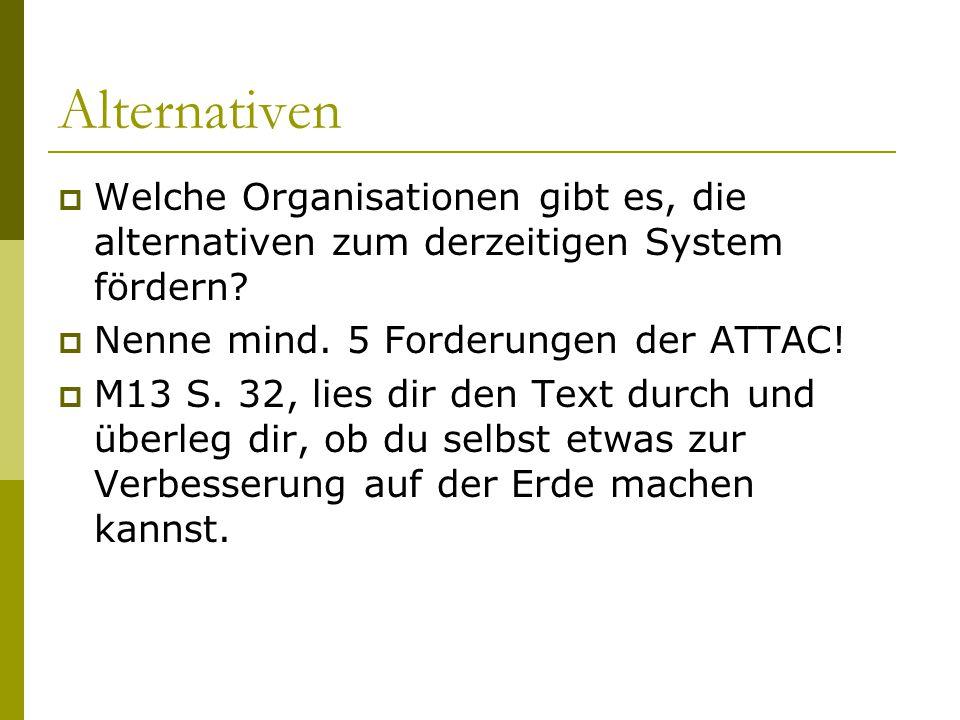 Alternativen  Welche Organisationen gibt es, die alternativen zum derzeitigen System fördern?  Nenne mind. 5 Forderungen der ATTAC!  M13 S. 32, lie