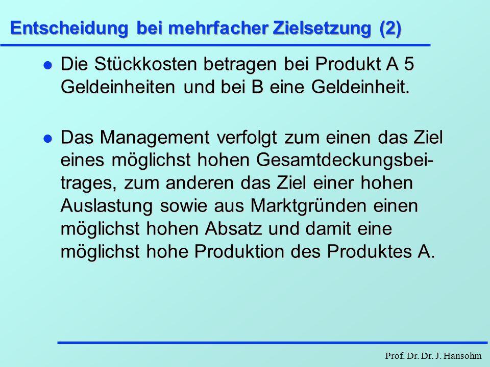 Entscheidung bei mehrfacher Zielsetzung (1) Beispiel: Eine Firma stelle zwei Produkte A und B in den Quantitäten x 1 und x 2 her (jeweils in 1000 Stück).