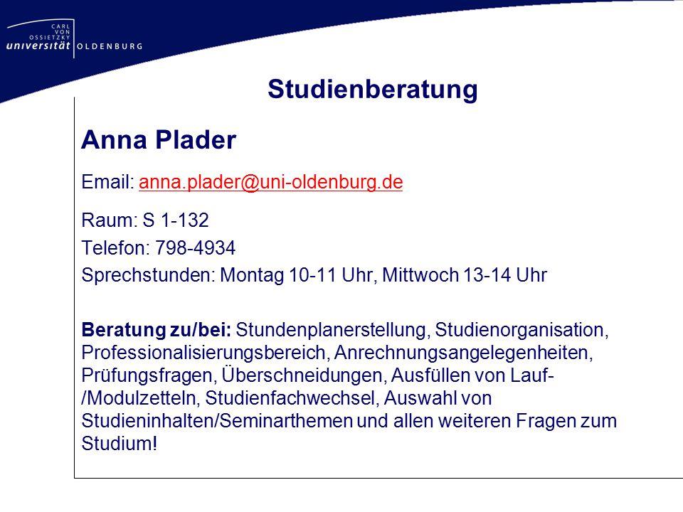 Studienberatung Anna Plader Email: anna.plader@uni-oldenburg.deanna.plader@uni-oldenburg.de Raum: S 1-132 Telefon: 798-4934 Sprechstunden: Montag 10-1