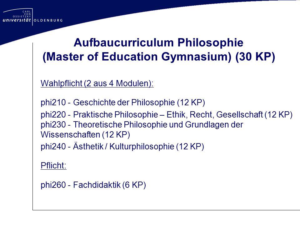 Aufbaucurriculum Philosophie (Master of Education Gymnasium) (30 KP) Wahlpflicht (2 aus 4 Modulen): phi210 - Geschichte der Philosophie (12 KP) phi220