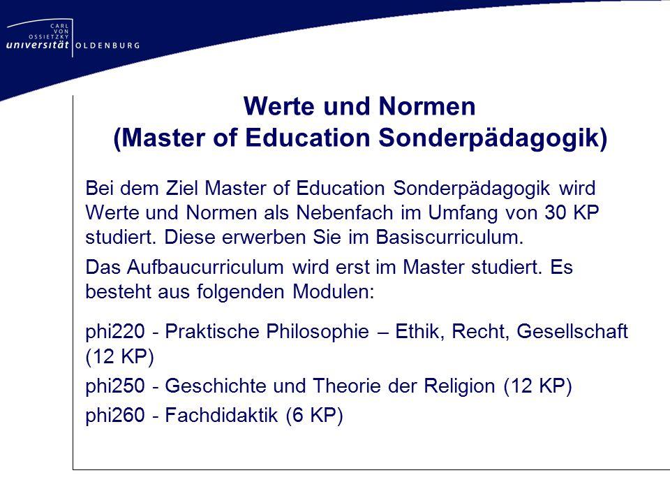 Werte und Normen (Master of Education Sonderpädagogik) Bei dem Ziel Master of Education Sonderpädagogik wird Werte und Normen als Nebenfach im Umfang