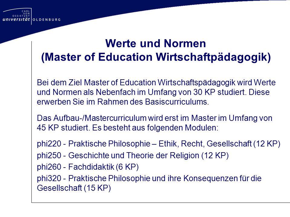 Werte und Normen (Master of Education Wirtschaftpädagogik) Bei dem Ziel Master of Education Wirtschaftspädagogik wird Werte und Normen als Nebenfach i