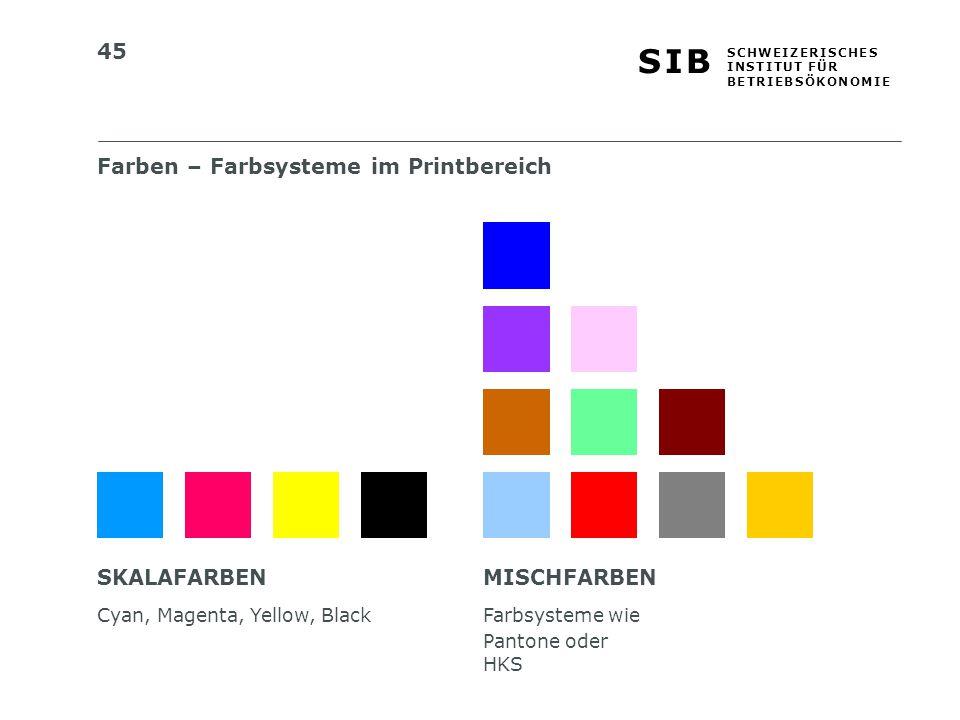 45 S I BS I B S C H W E I Z E R I S C H E S I N S T I T U T F Ü R B E T R I E B S Ö K O N O M I E Farben – Farbsysteme im Printbereich SKALAFARBEN Cya