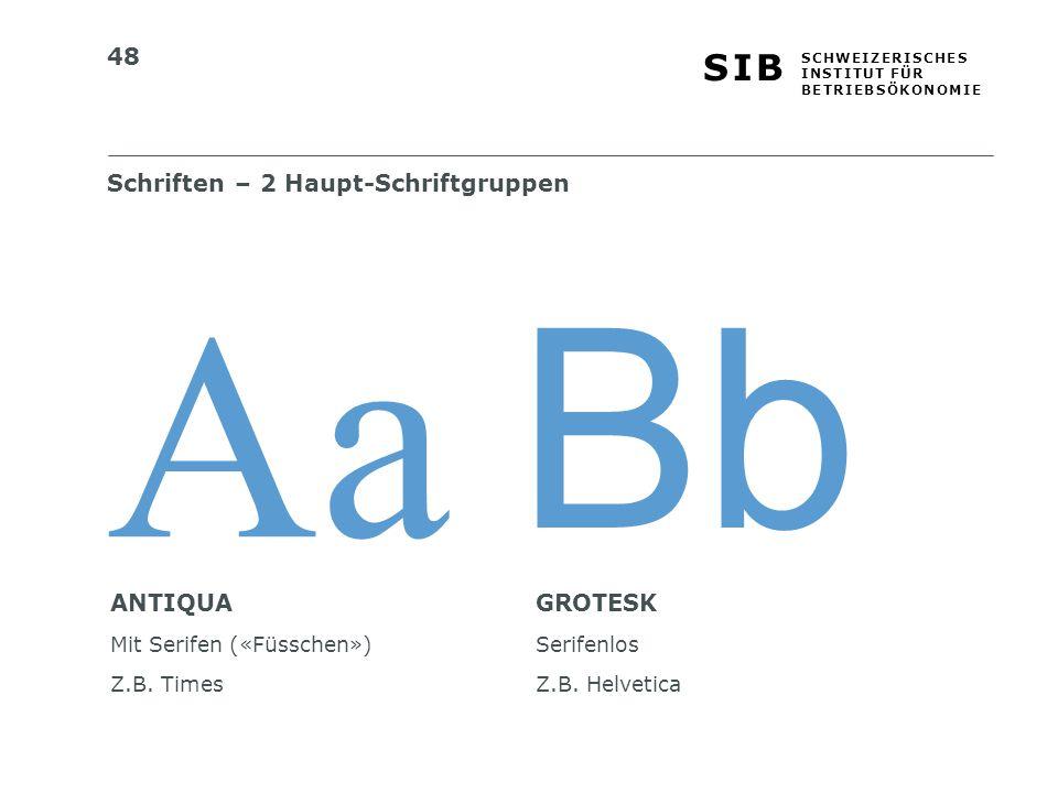48 S I BS I B S C H W E I Z E R I S C H E S I N S T I T U T F Ü R B E T R I E B S Ö K O N O M I E Schriften – 2 Haupt-Schriftgruppen ANTIQUA Mit Serifen («Füsschen») Z.B.