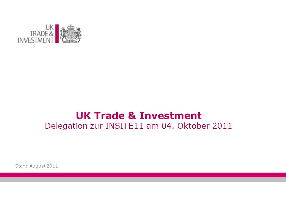 UK Trade & Investment Delegation zur INSITE11 am 04. Oktober 2011 Stand August 2011