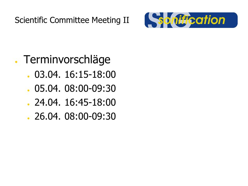 Scientific Committee Meeting II ● Terminvorschläge ● 03.04.