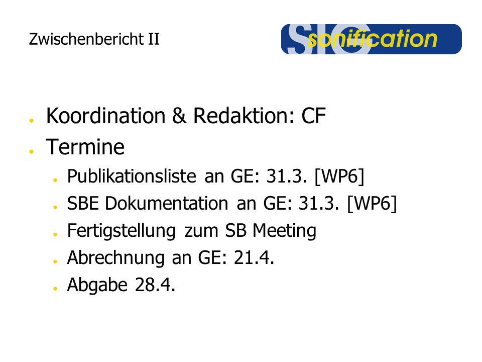 Zwischenbericht II ● Koordination & Redaktion: CF ● Termine ● Publikationsliste an GE: 31.3. [WP6] ● SBE Dokumentation an GE: 31.3. [WP6] ● Fertigstel