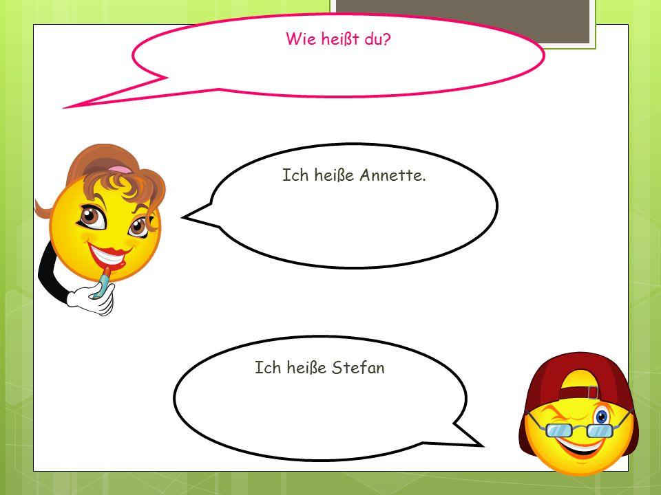 Ich heiße Annette. Ich heiße Stefan Wie heißt du?