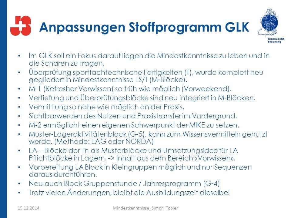 Anpassungen Stoffprogramm GLK Im GLK soll ein Fokus darauf liegen die Mindestkenntnisse zu leben und in die Scharen zu tragen. Überprüfung sportfachte