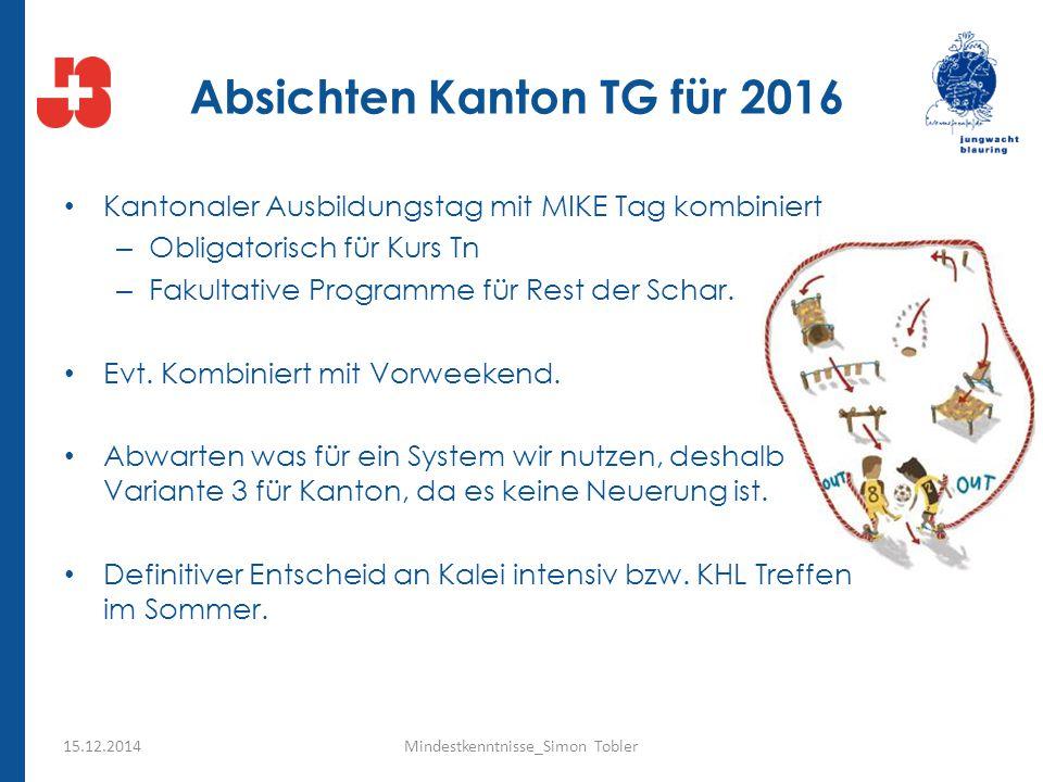 Absichten Kanton TG für 2016 Kantonaler Ausbildungstag mit MIKE Tag kombiniert – Obligatorisch für Kurs Tn – Fakultative Programme für Rest der Schar.