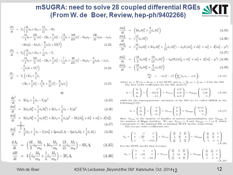 "12 Wim de Boer KSETA Lecturese ""Beyond the SM"" Kalsrsuhe, Oct. 2014 mSUGRA: need to solve 28 coupled differential RGEs (From W. de Boer, Review, hep-p"