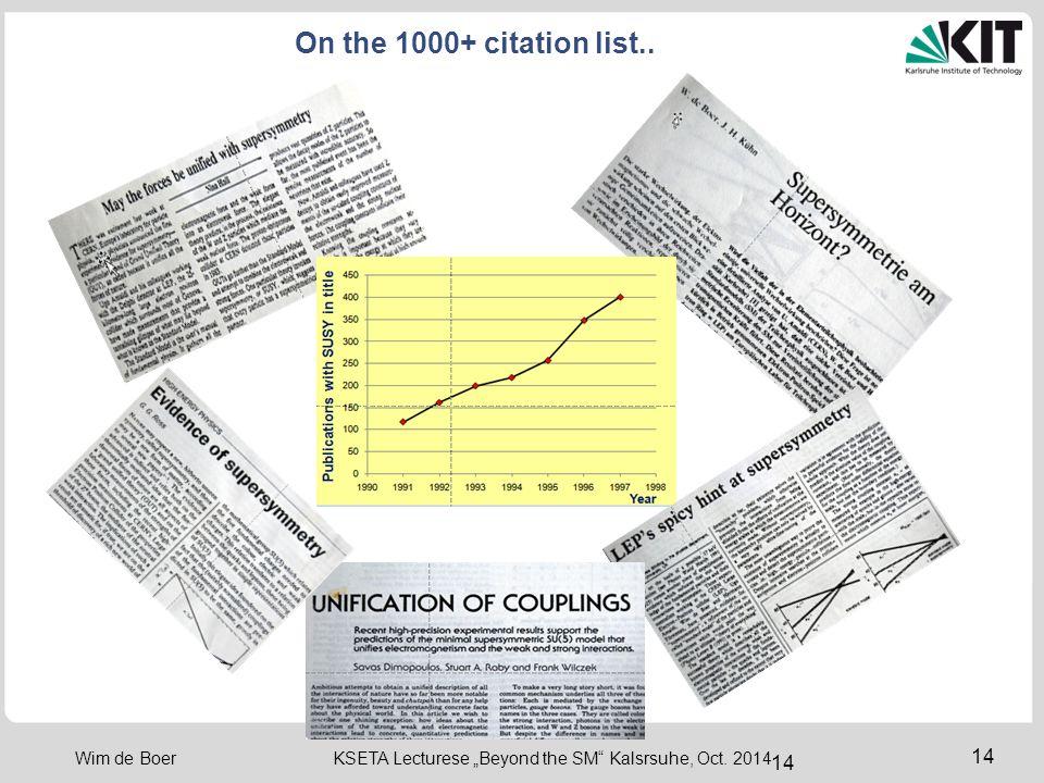 """14 Wim de Boer KSETA Lecturese """"Beyond the SM Kalsrsuhe, Oct. 2014 On the 1000+ citation list.. 14"""