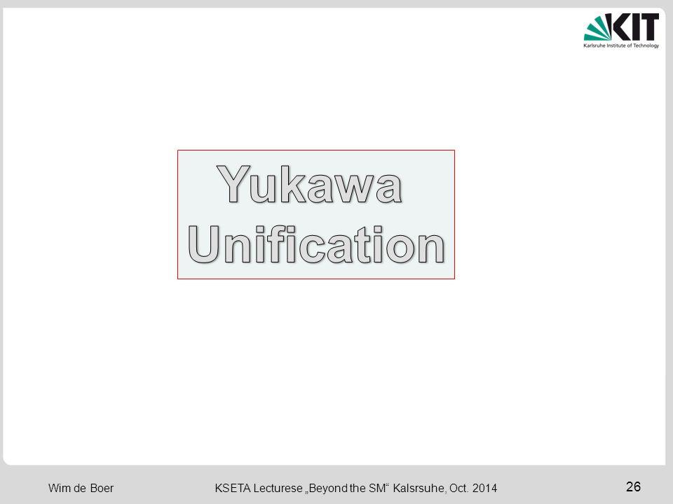 "27 Wim de Boer KSETA Lecturese ""Beyond the SM Kalsrsuhe, Oct. 2014 Yukawa Coupling Unification"