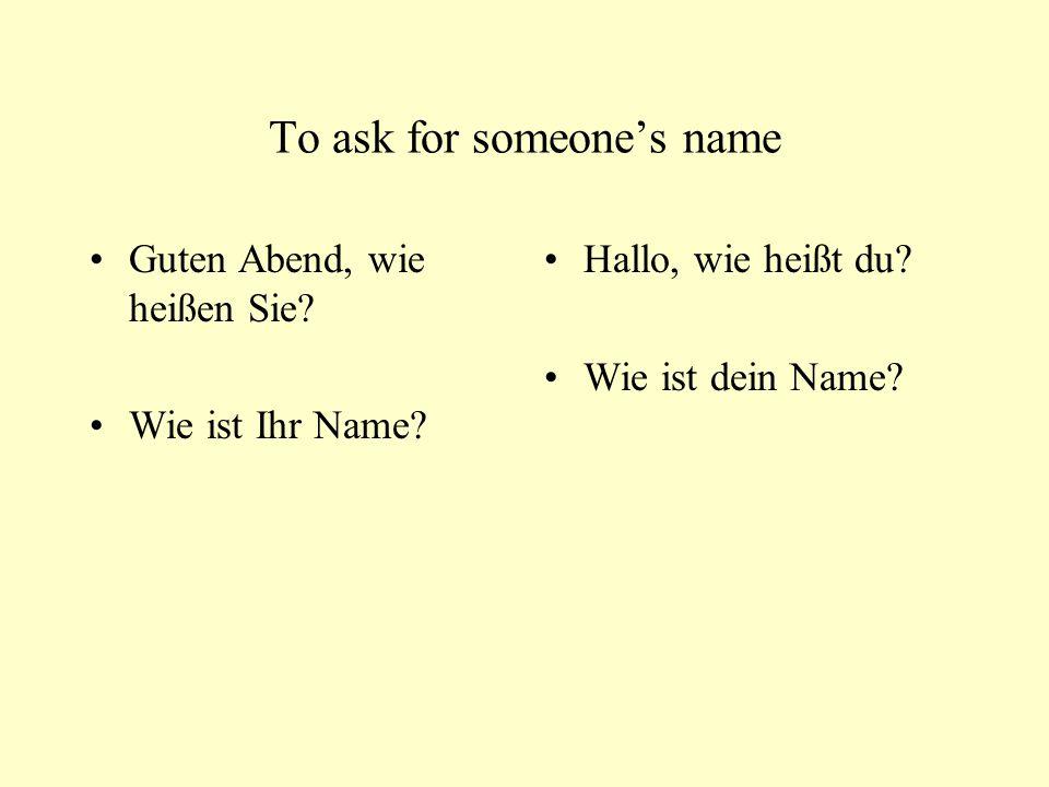 To ask for someone's name Guten Abend, wie heißen Sie.