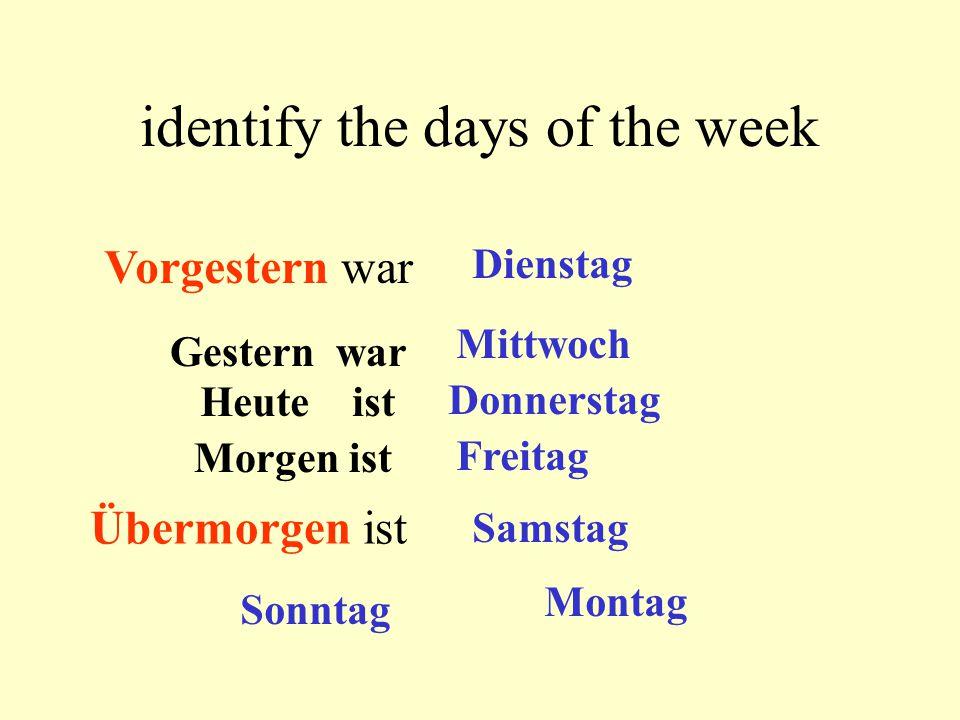 identify the days of the week Heute ist Donnerstag Morgen ist Freitag Gestern war Mittwoch Übermorgen ist Samstag Vorgestern war Dienstag Sonntag Montag
