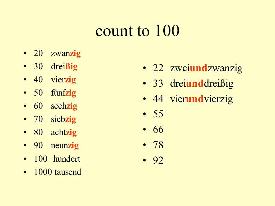 count to 100 20zwanzig 30dreißig 40vierzig 50fünfzig 60sechzig 70siebzig 80achtzig 90neunzig 100 hundert 1000 tausend 22zweiundzwanzig 33dreiunddreißig 44vierundvierzig 55 66 78 92