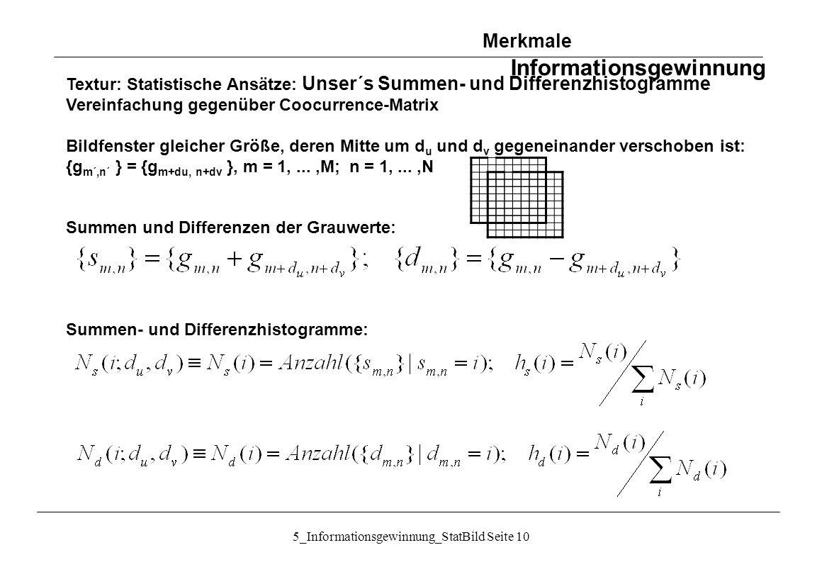 5_Informationsgewinnung_StatBild Seite 10 Textur: Statistische Ansätze: Unser´s Summen- und Differenzhistogramme Vereinfachung gegenüber Coocurrence-M