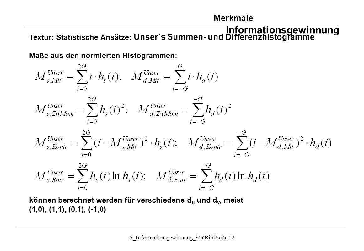 5_Informationsgewinnung_StatBild Seite 12 Textur: Statistische Ansätze: Unser´s Summen- und Differenzhistogramme Maße aus den normierten Histogrammen: