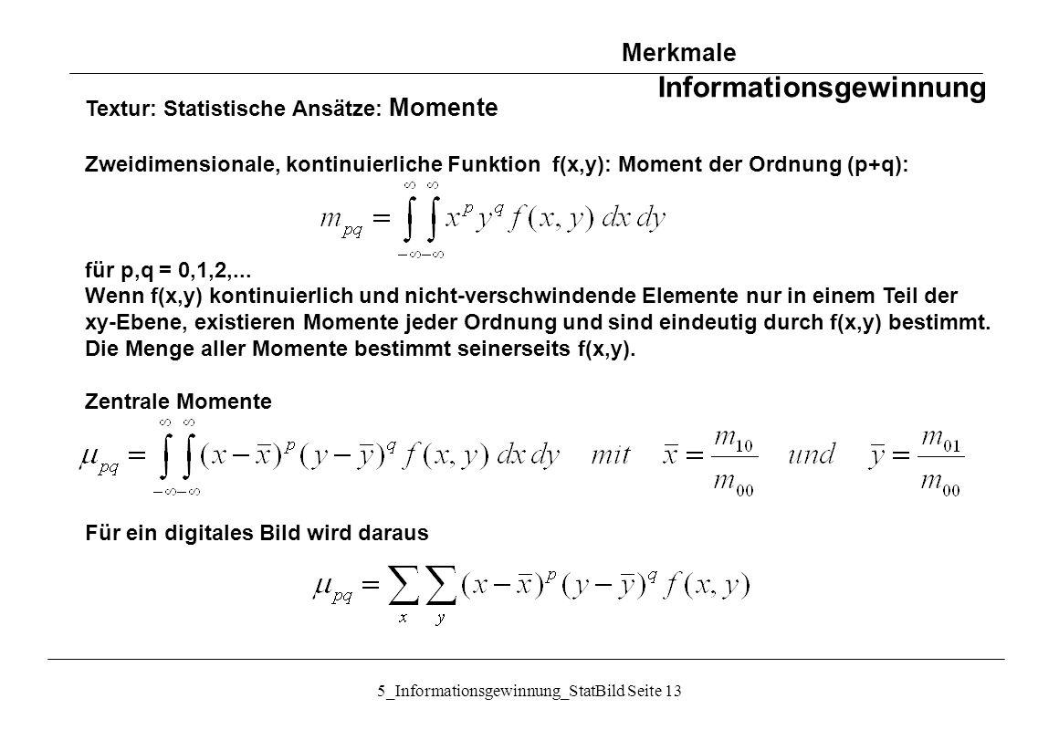 5_Informationsgewinnung_StatBild Seite 13 Textur: Statistische Ansätze: Momente Zweidimensionale, kontinuierliche Funktion f(x,y): Moment der Ordnung