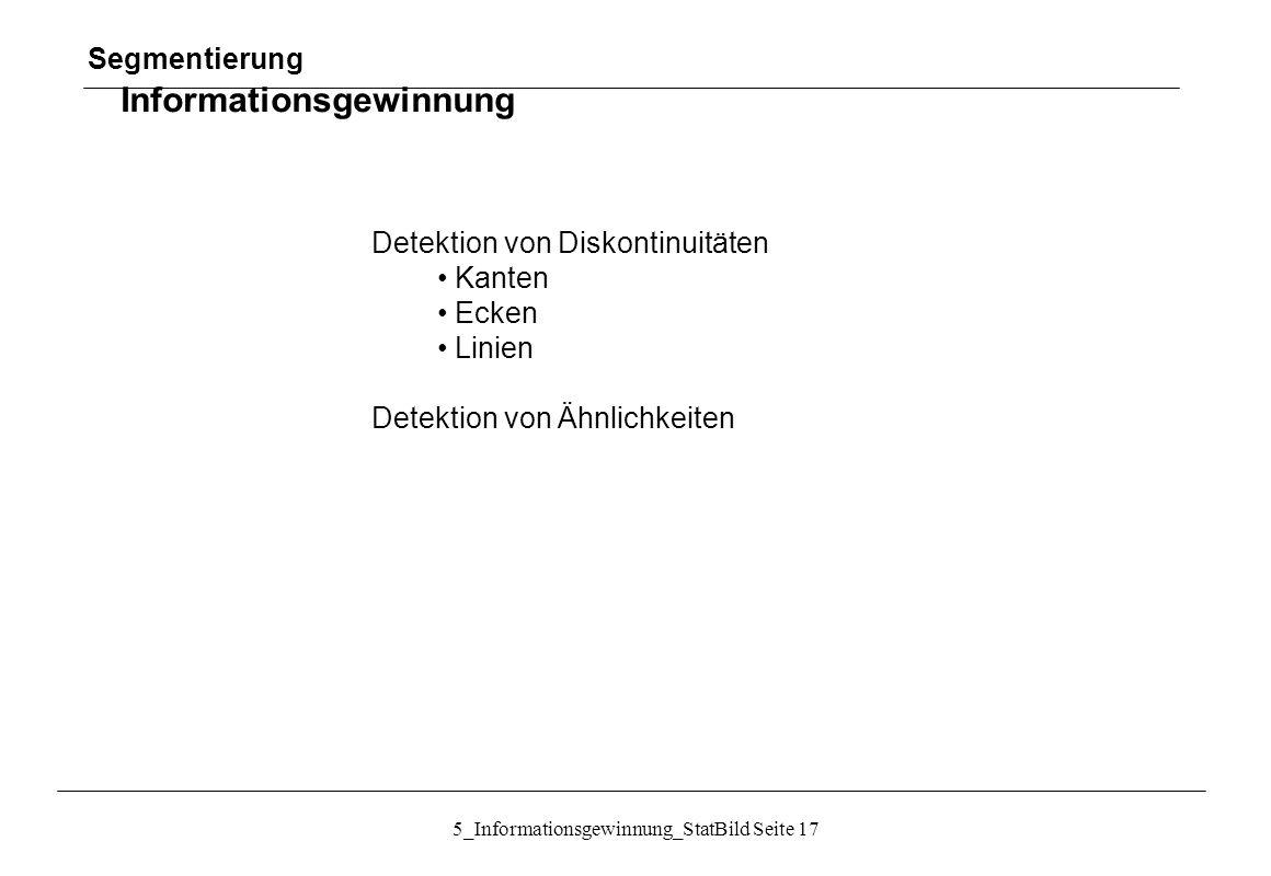 5_Informationsgewinnung_StatBild Seite 17 Detektion von Diskontinuitäten Kanten Ecken Linien Detektion von Ähnlichkeiten Segmentierung Informationsgew