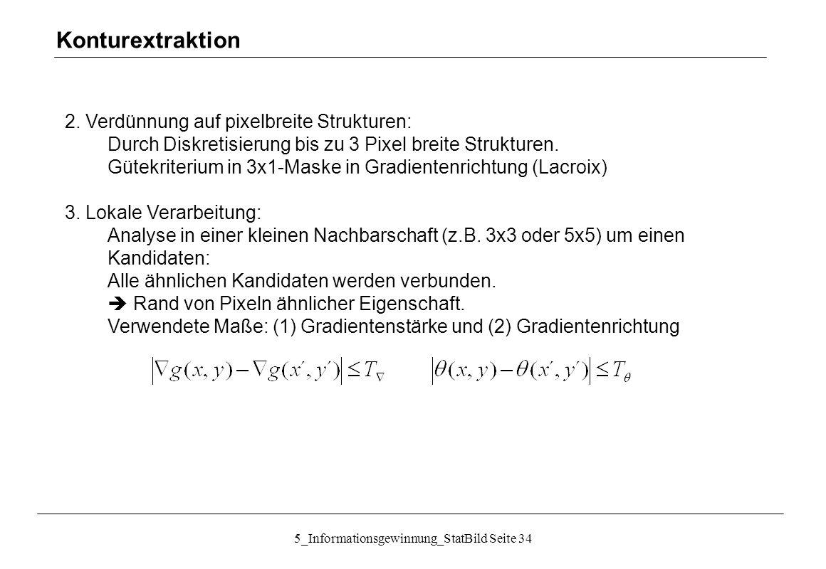 5_Informationsgewinnung_StatBild Seite 34 2. Verdünnung auf pixelbreite Strukturen: Durch Diskretisierung bis zu 3 Pixel breite Strukturen. Gütekriter