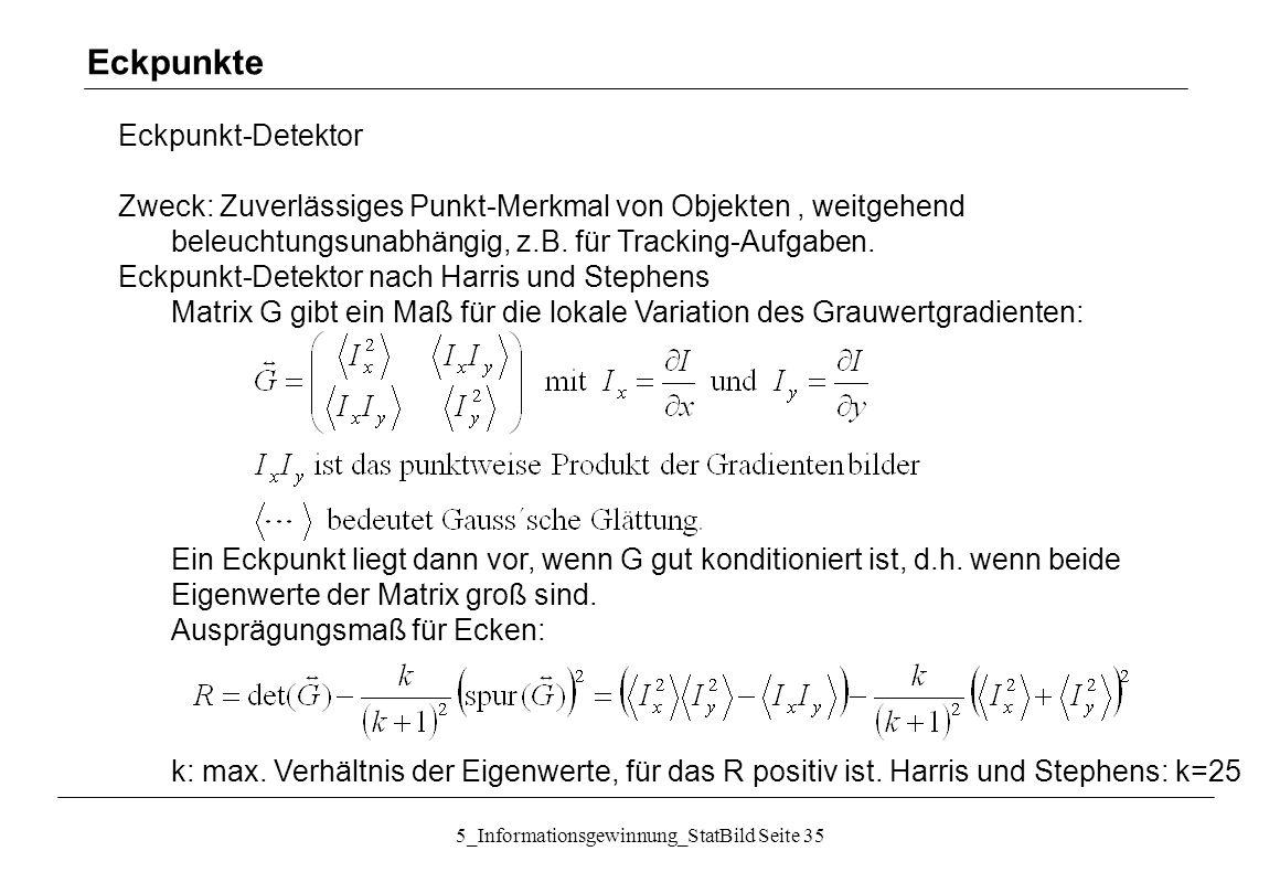 5_Informationsgewinnung_StatBild Seite 35 Eckpunkte Eckpunkt-Detektor Zweck: Zuverlässiges Punkt-Merkmal von Objekten, weitgehend beleuchtungsunabhäng