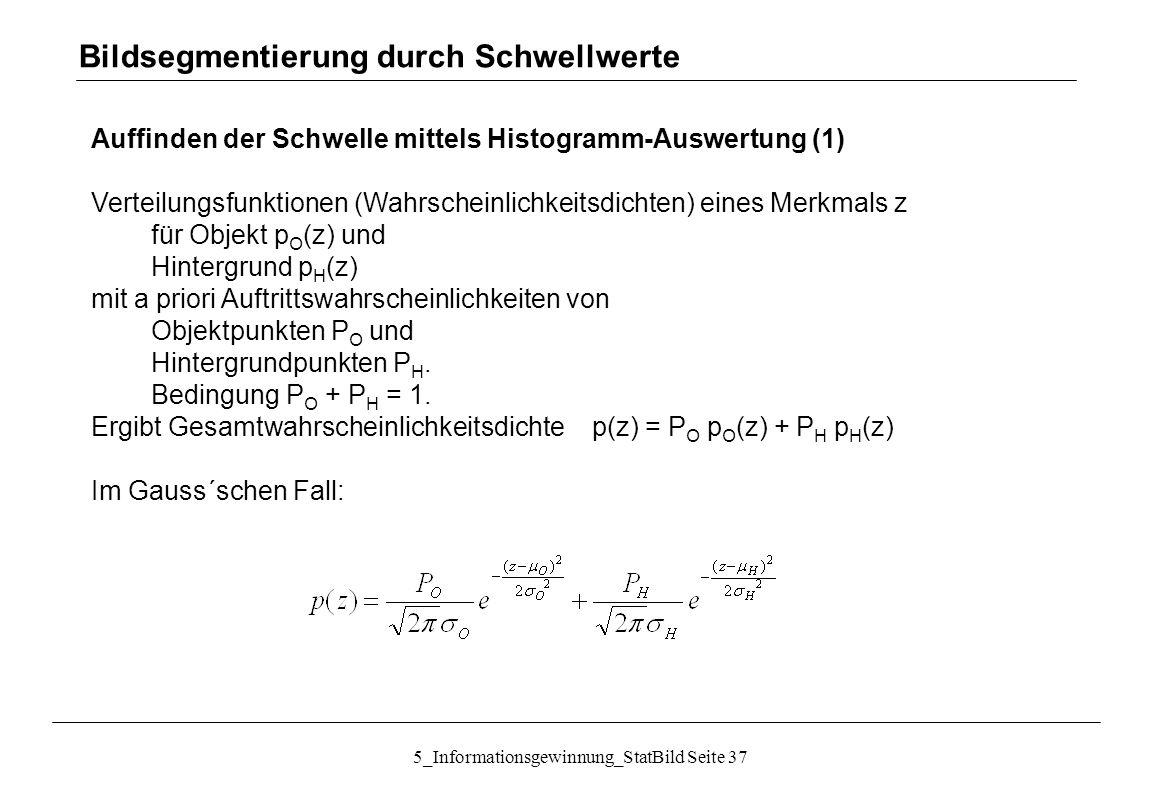 5_Informationsgewinnung_StatBild Seite 37 Auffinden der Schwelle mittels Histogramm-Auswertung (1) Verteilungsfunktionen (Wahrscheinlichkeitsdichten)