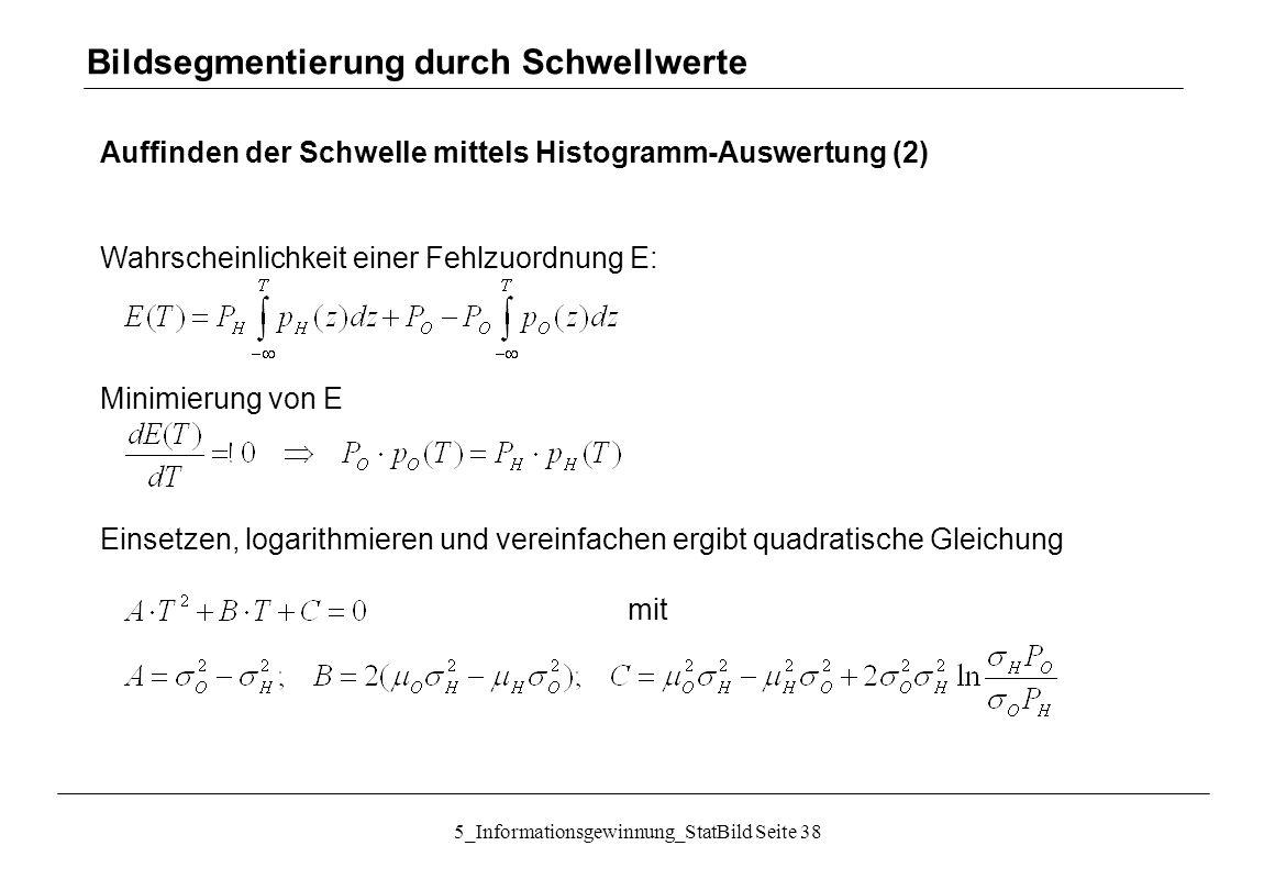 5_Informationsgewinnung_StatBild Seite 38 Auffinden der Schwelle mittels Histogramm-Auswertung (2) Wahrscheinlichkeit einer Fehlzuordnung E: Minimieru
