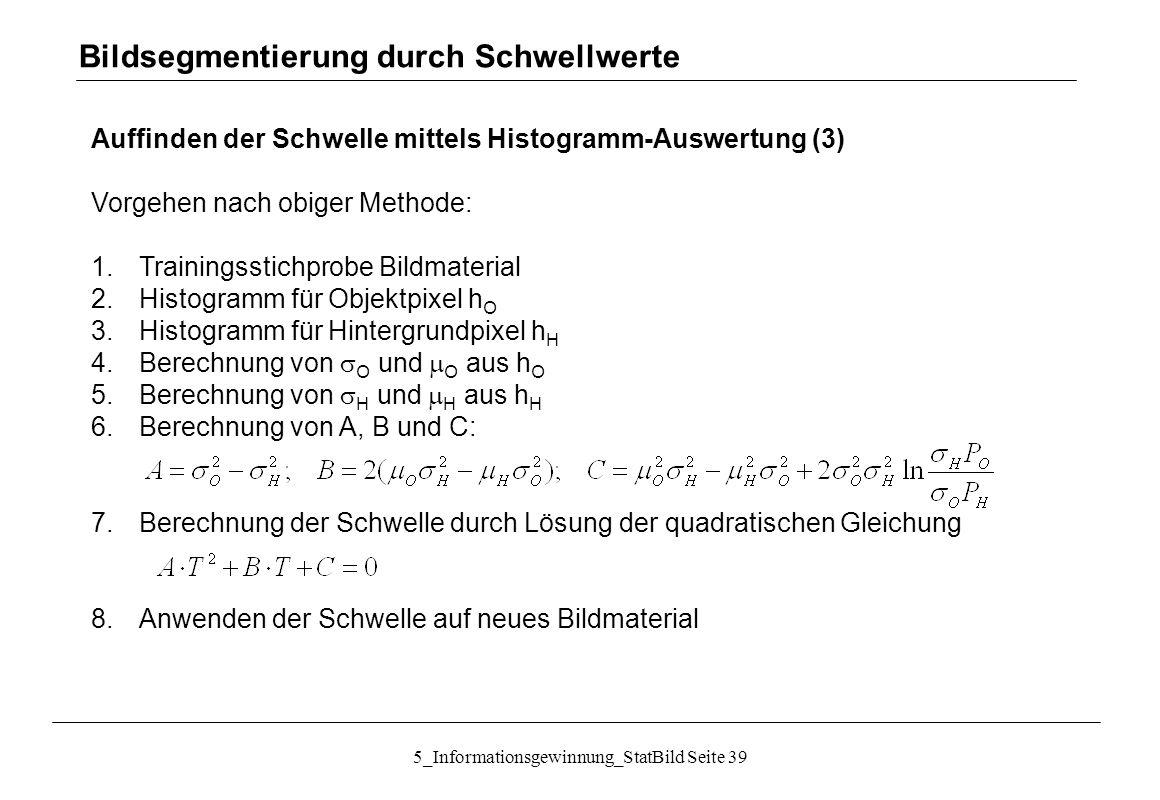 5_Informationsgewinnung_StatBild Seite 39 Auffinden der Schwelle mittels Histogramm-Auswertung (3) Vorgehen nach obiger Methode: 1.Trainingsstichprobe