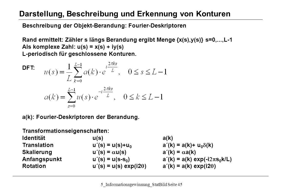 5_Informationsgewinnung_StatBild Seite 45 Beschreibung der Objekt-Berandung: Fourier-Deskriptoren Rand ermittelt: Zähler s längs Berandung ergibt Meng