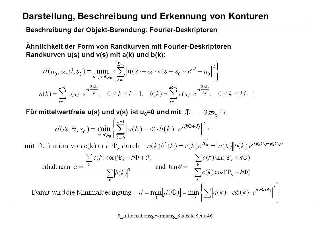 5_Informationsgewinnung_StatBild Seite 46 Beschreibung der Objekt-Berandung: Fourier-Deskriptoren Ähnlichkeit der Form von Randkurven mit Fourier-Desk