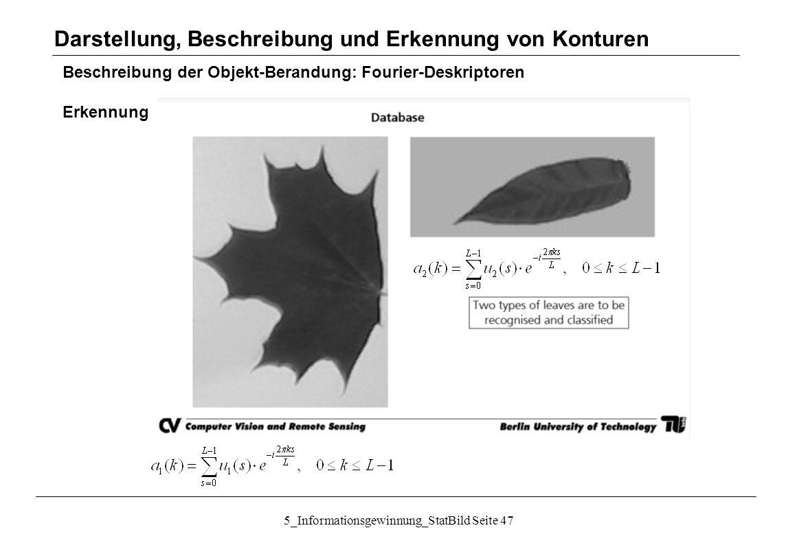 5_Informationsgewinnung_StatBild Seite 47 Beschreibung der Objekt-Berandung: Fourier-Deskriptoren Erkennung Darstellung, Beschreibung und Erkennung vo