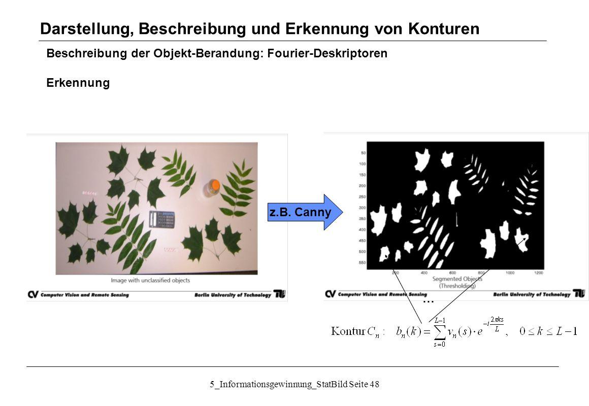 5_Informationsgewinnung_StatBild Seite 48 Beschreibung der Objekt-Berandung: Fourier-Deskriptoren Erkennung z.B. Canny … Darstellung, Beschreibung und