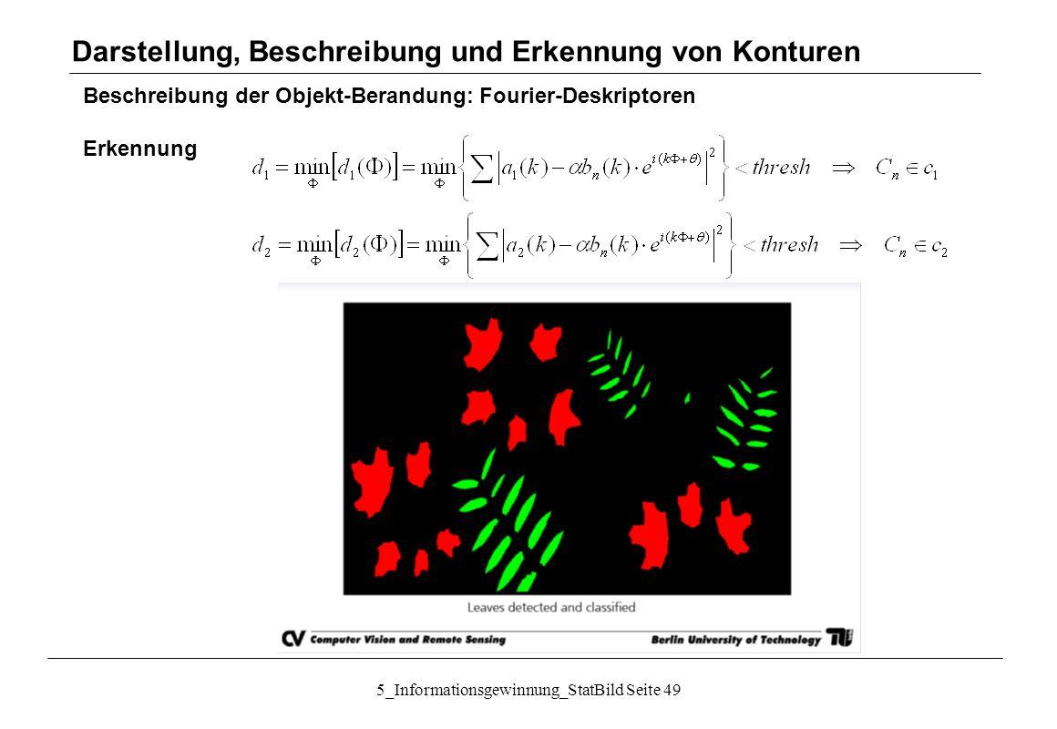 5_Informationsgewinnung_StatBild Seite 49 Beschreibung der Objekt-Berandung: Fourier-Deskriptoren Erkennung Darstellung, Beschreibung und Erkennung vo