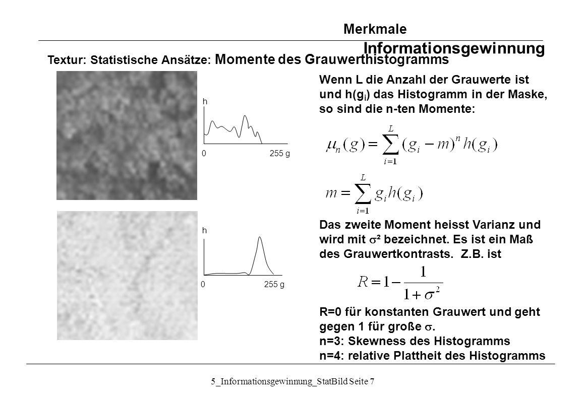 5_Informationsgewinnung_StatBild Seite 7 Textur: Statistische Ansätze: Momente des Grauwerthistogramms 0 255 g h Wenn L die Anzahl der Grauwerte ist u
