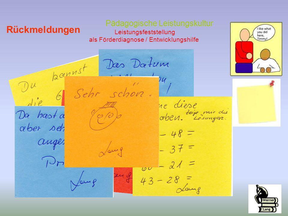Pädagogische Leistungskultur Pädagogische Leistungskultur Leistungsfeststellung als Förderdiagnose / Entwicklungshilfe Rückmeldungen
