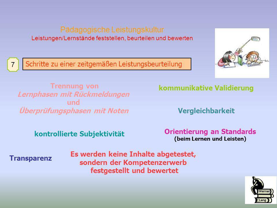 Schritte zu einer zeitgemäßen Leistungsbeurteilung kontrollierte Subjektivität kommunikative Validierung Vergleichbarkeit Transparenz Trennung von Lernphasen mit Rückmeldungen und Überprüfungsphasen mit Noten Orientierung an Standards (beim Lernen und Leisten) 7 Es werden keine Inhalte abgetestet, sondern der Kompetenzerwerb festgestellt und bewertet Pädagogische Leistungskultur Leistungen/Lernstände feststellen, beurteilen und bewerten