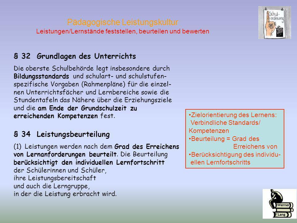 § 34 Leistungsbeurteilung (1)Leistungen werden nach dem Grad des Erreichens von Lernanforderungen beurteilt. Die Beurteilung berücksichtigt den indivi