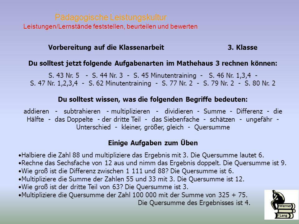 Vorbereitung auf die Klassenarbeit3. Klasse Du solltest jetzt folgende Aufgabenarten im Mathehaus 3 rechnen können: S. 43 Nr. 5 - S. 44 Nr. 3 - S. 45