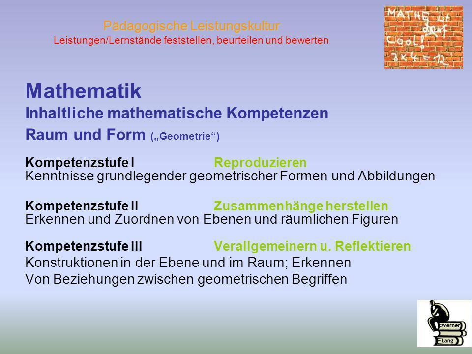 Pädagogische Leistungskultur Leistungen/Lernstände feststellen, beurteilen und bewerten Mathematik Inhaltliche mathematische Kompetenzen Raum und Form