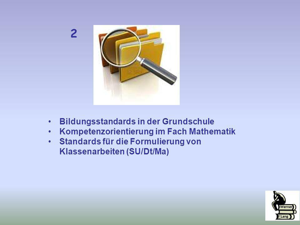 Bildungsstandards in der Grundschule Kompetenzorientierung im Fach Mathematik Standards für die Formulierung von Klassenarbeiten (SU/Dt/Ma) 2