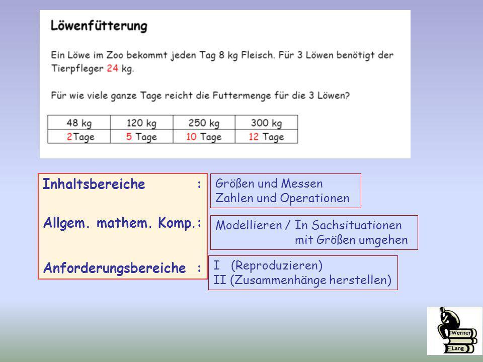 Inhaltsbereiche : Allgem. mathem. Komp.: Anforderungsbereiche : Größen und Messen Zahlen und Operationen Modellieren / In Sachsituationen mit Größen u