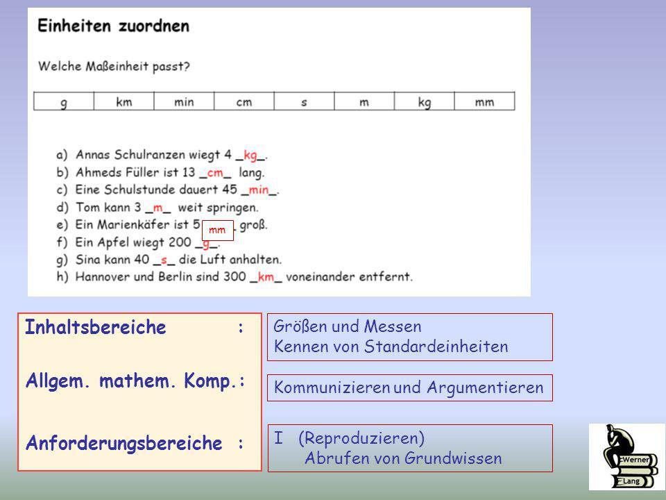 Inhaltsbereiche : Allgem. mathem. Komp.: Anforderungsbereiche : Größen und Messen Kennen von Standardeinheiten Kommunizieren und Argumentieren I (Repr