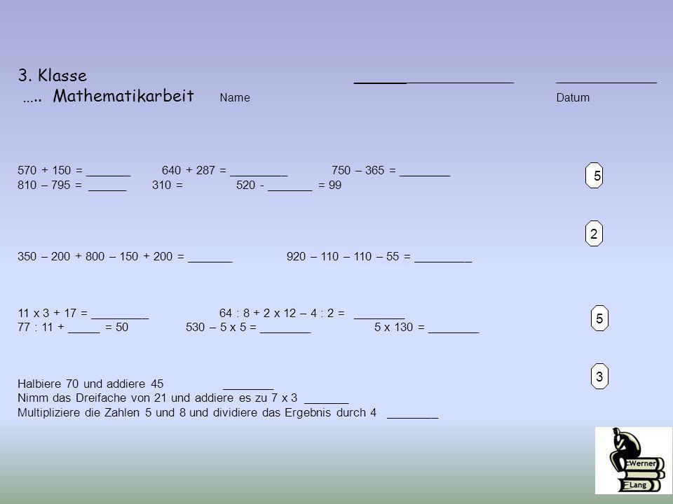5 2 5 3 3. Klasse _____ _________________ ________________ ….. Mathematikarbeit NameDatum 570 + 150 = _______ 640 + 287= _________ 750 – 365 = _______