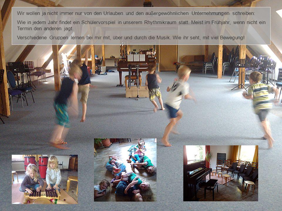 Wir wollen ja nicht immer nur von den Urlauben und den außergewöhnlichen Unternehmungen schreiben: Wie in jedem Jahr findet ein Schülervorspiel in unserem Rhythmikraum statt.