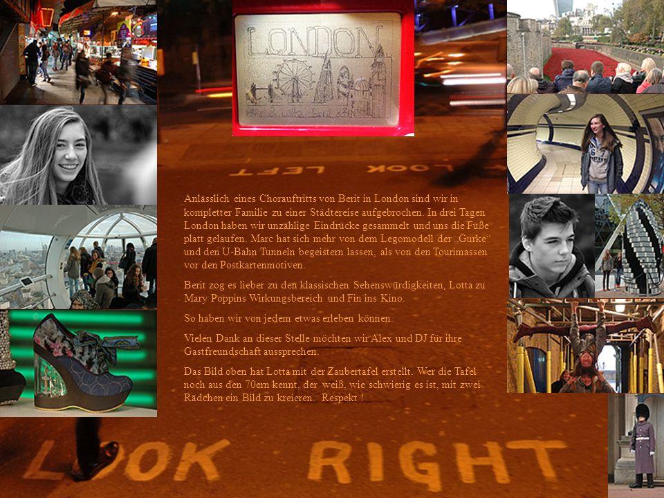 London Anlässlich eines Chorauftritts von Berit in London sind wir in kompletter Familie zu einer Städtereise aufgebrochen.