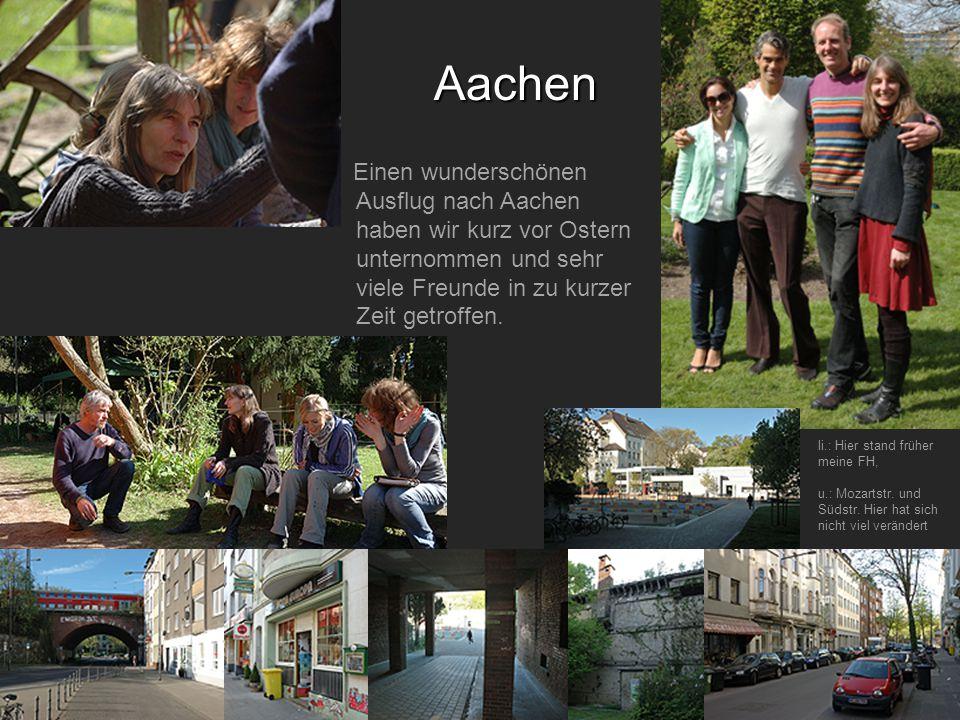 Einen wunderschönen Ausflug nach Aachen haben wir kurz vor Ostern unternommen und sehr viele Freunde in zu kurzer Zeit getroffen.