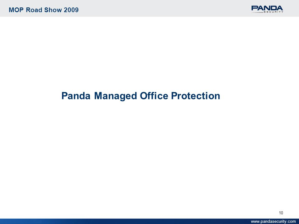 10 MOP Road Show 2009 Panda Managed Office Protection www.pandasecurity.com