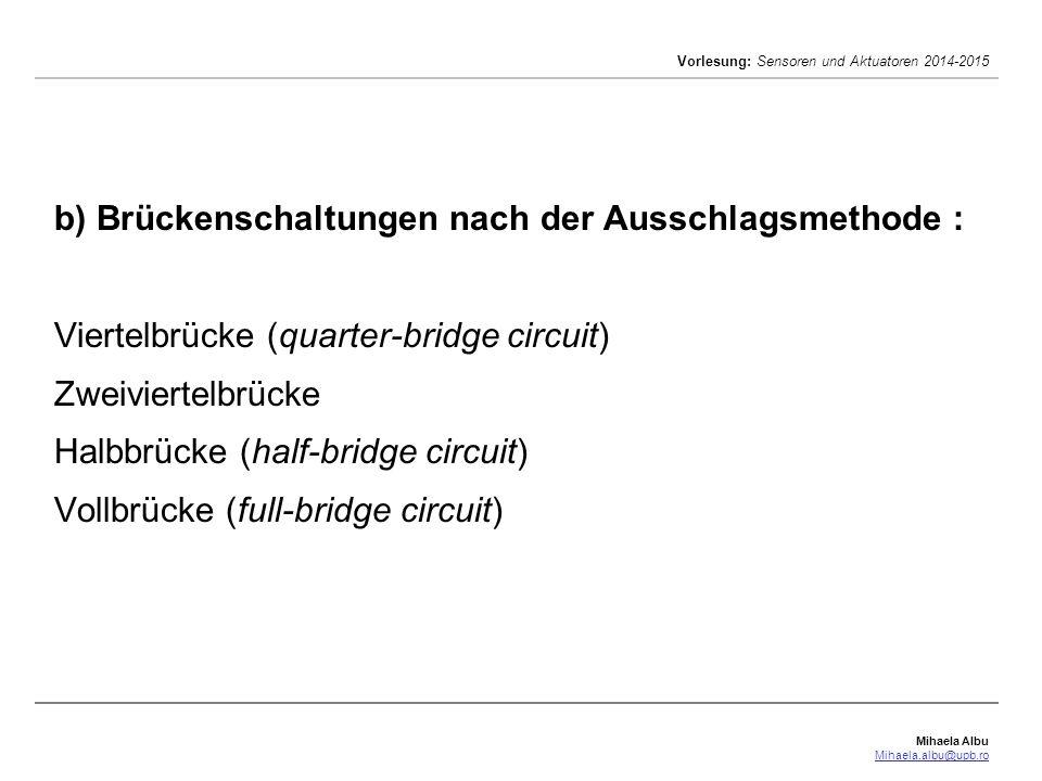 Mihaela Albu Mihaela.albu@upb.ro Vorlesung: Sensoren und Aktuatoren 2014-2015 b) Brückenschaltungen nach der Ausschlagsmethode : Viertelbrücke (quarte