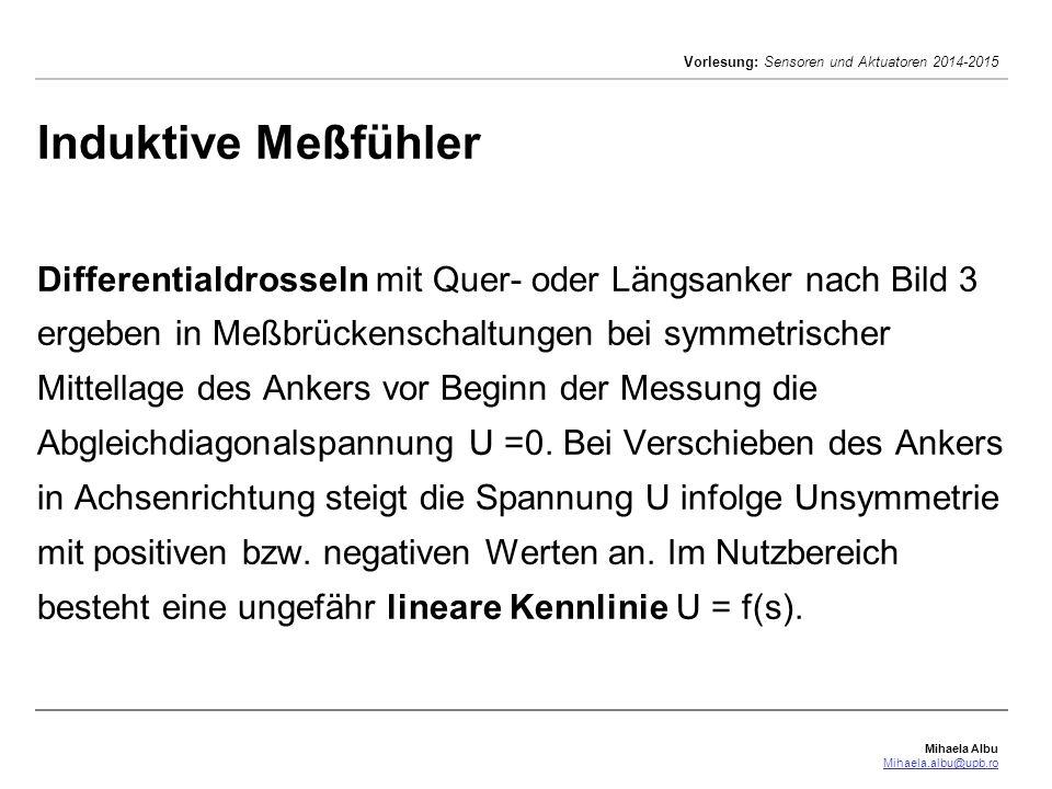 Mihaela Albu Mihaela.albu@upb.ro Vorlesung: Sensoren und Aktuatoren 2014-2015 Induktive Meßfühler Differentialdrosseln mit Quer- oder Längsanker nach